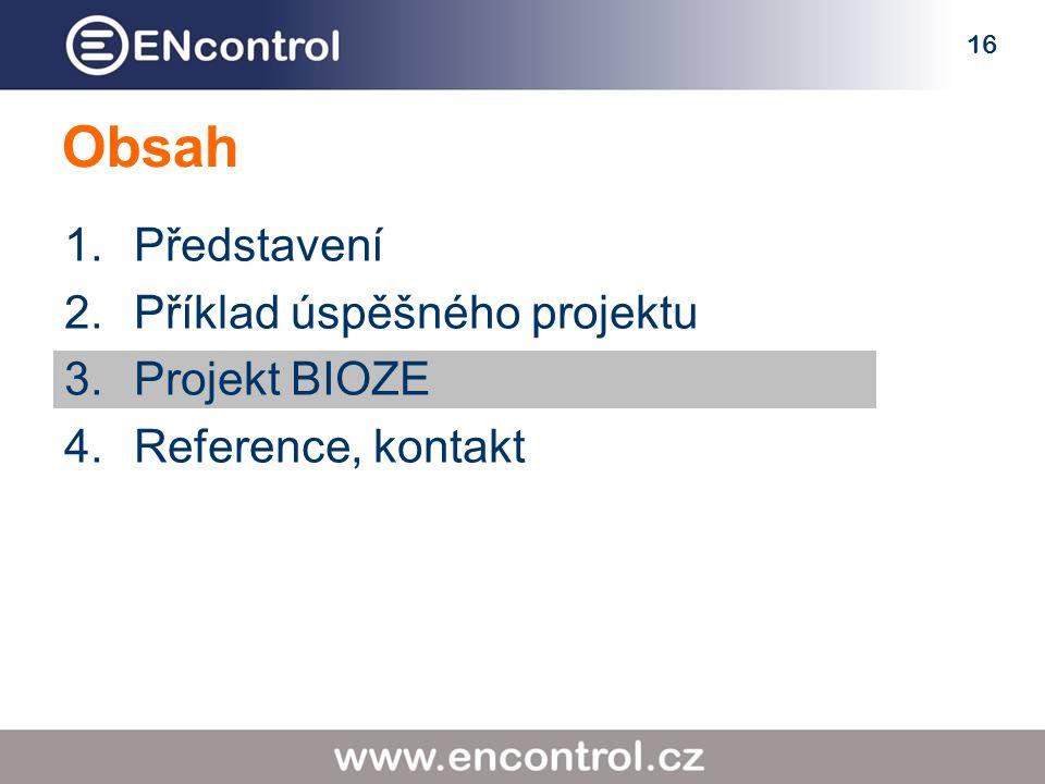 16 Obsah 1.Představení 2.Příklad úspěšného projektu 3.Projekt BIOZE 4.Reference, kontakt