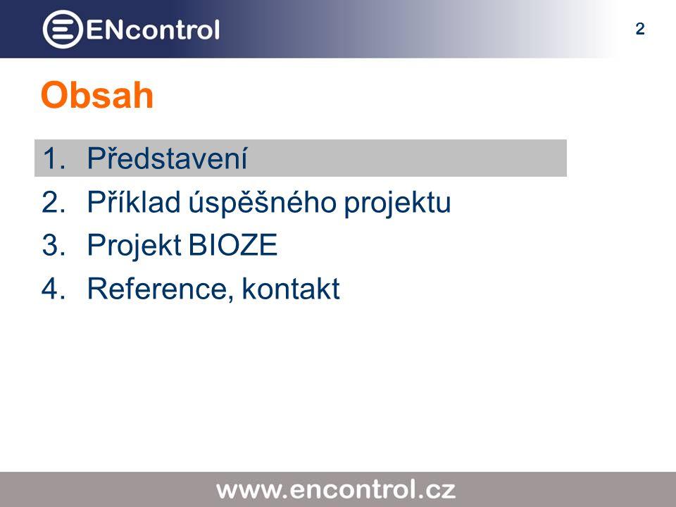 2 Obsah 1.Představení 2.Příklad úspěšného projektu 3.Projekt BIOZE 4.Reference, kontakt