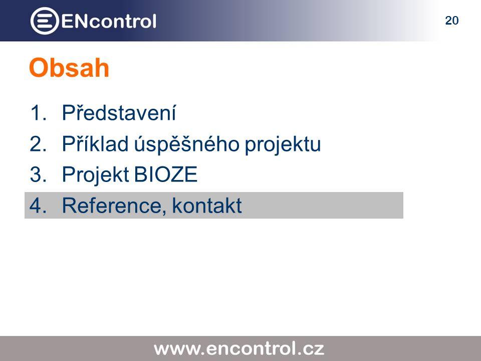 20 Obsah 1.Představení 2.Příklad úspěšného projektu 3.Projekt BIOZE 4.Reference, kontakt