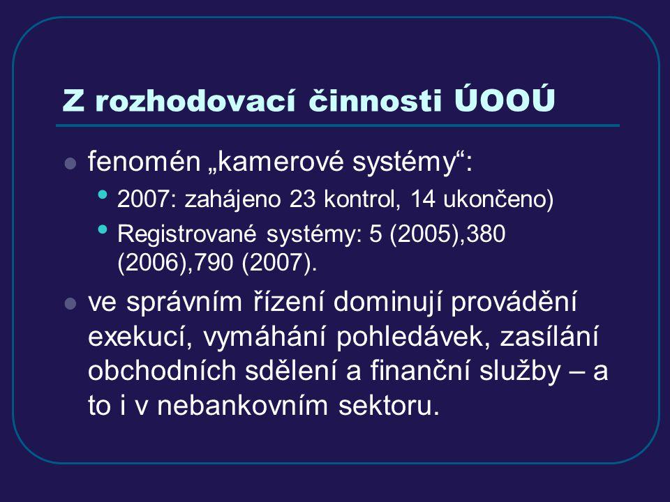 """Z rozhodovací činnosti ÚOOÚ fenomén """"kamerové systémy"""": 2007: zahájeno 23 kontrol, 14 ukončeno) Registrované systémy: 5 (2005),380 (2006),790 (2007)."""
