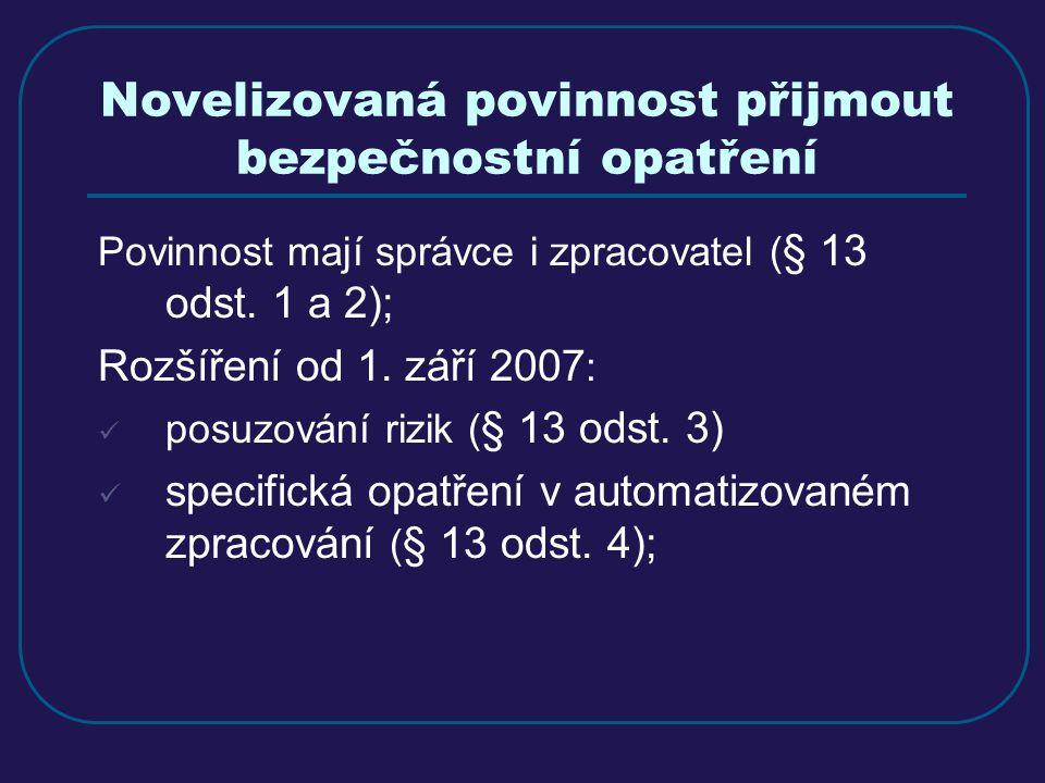Novelizovaná povinnost přijmout bezpečnostní opatření Povinnost mají správce i zpracovatel ( § 13 odst. 1 a 2); Rozšíření od 1. září 2007 : posuzování