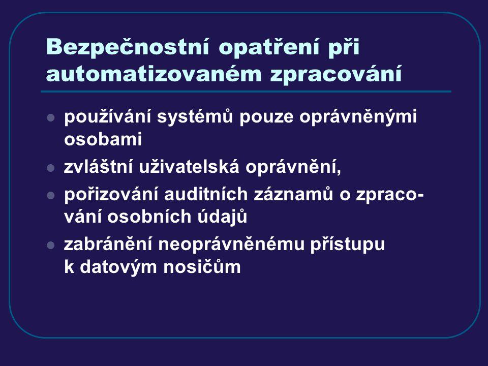 Bezpečnostní opatření při automatizovaném zpracování používání systémů pouze oprávněnými osobami zvláštní uživatelská oprávnění, pořizování auditních záznamů o zpraco- vání osobních údajů zabránění neoprávněnému přístupu k datovým nosičům