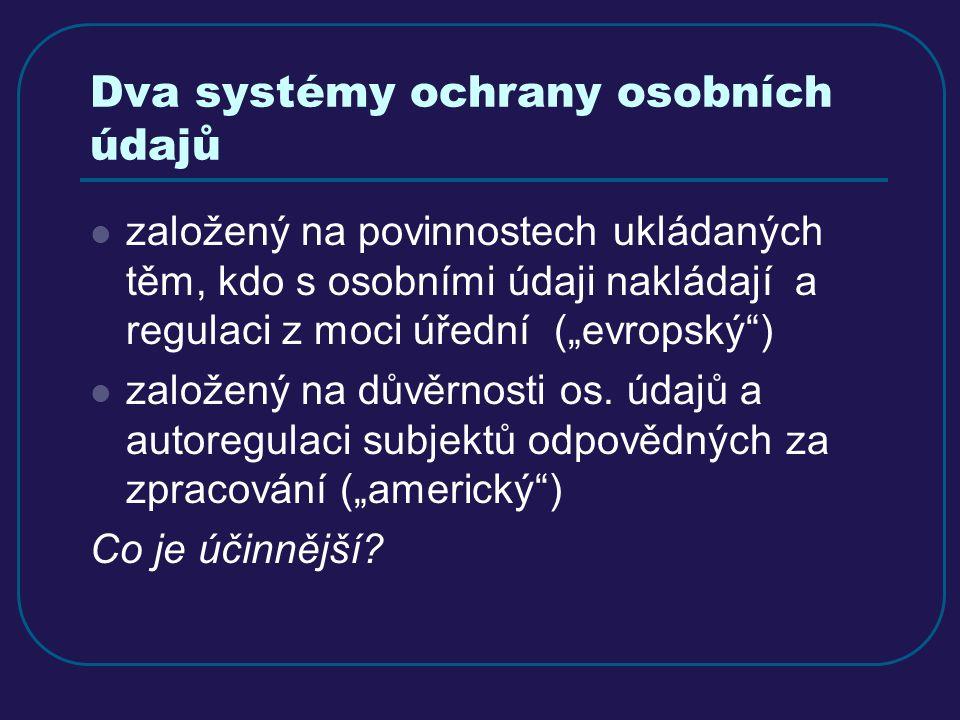 """Dva systémy ochrany osobních údajů založený na povinnostech ukládaných těm, kdo s osobními údaji nakládají a regulaci z moci úřední (""""evropský ) založený na důvěrnosti os."""