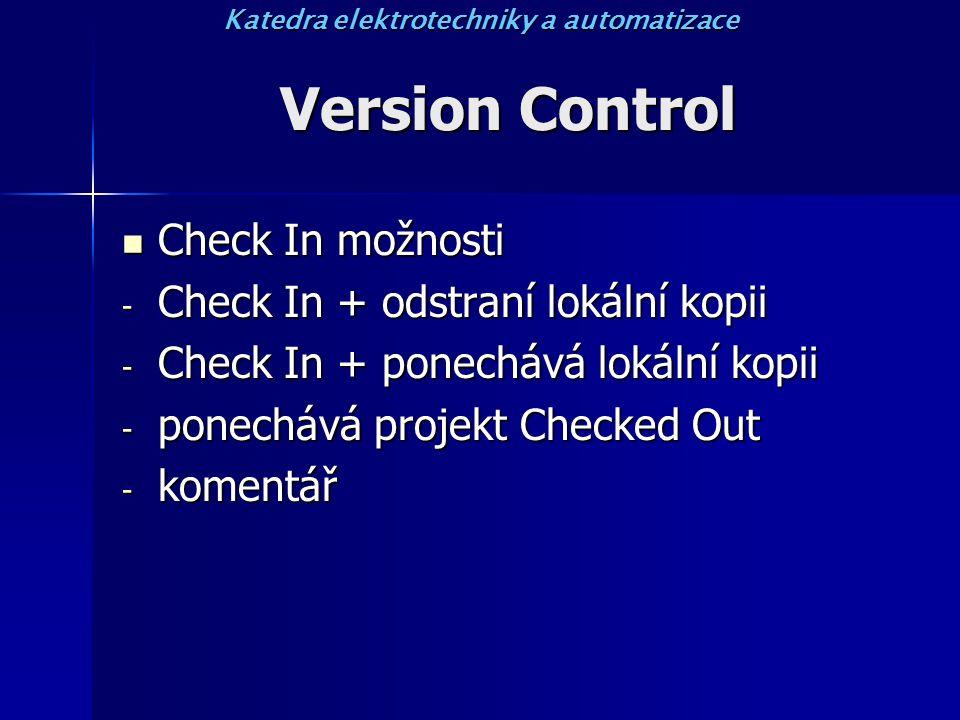 Version Control Check In možnosti Check In možnosti - Check In + odstraní lokální kopii - Check In + ponechává lokální kopii - ponechává projekt Checked Out - komentář Katedra elektrotechniky a automatizace