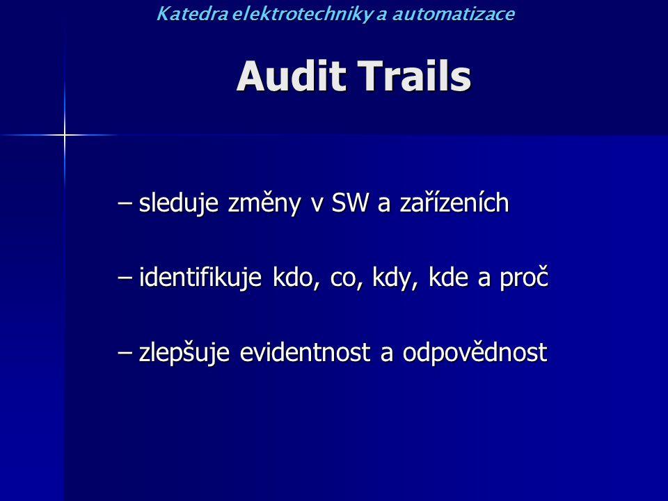Audit Trails –sleduje změny v SW a zařízeních –identifikuje kdo, co, kdy, kde a proč –zlepšuje evidentnost a odpovědnost Katedra elektrotechniky a aut