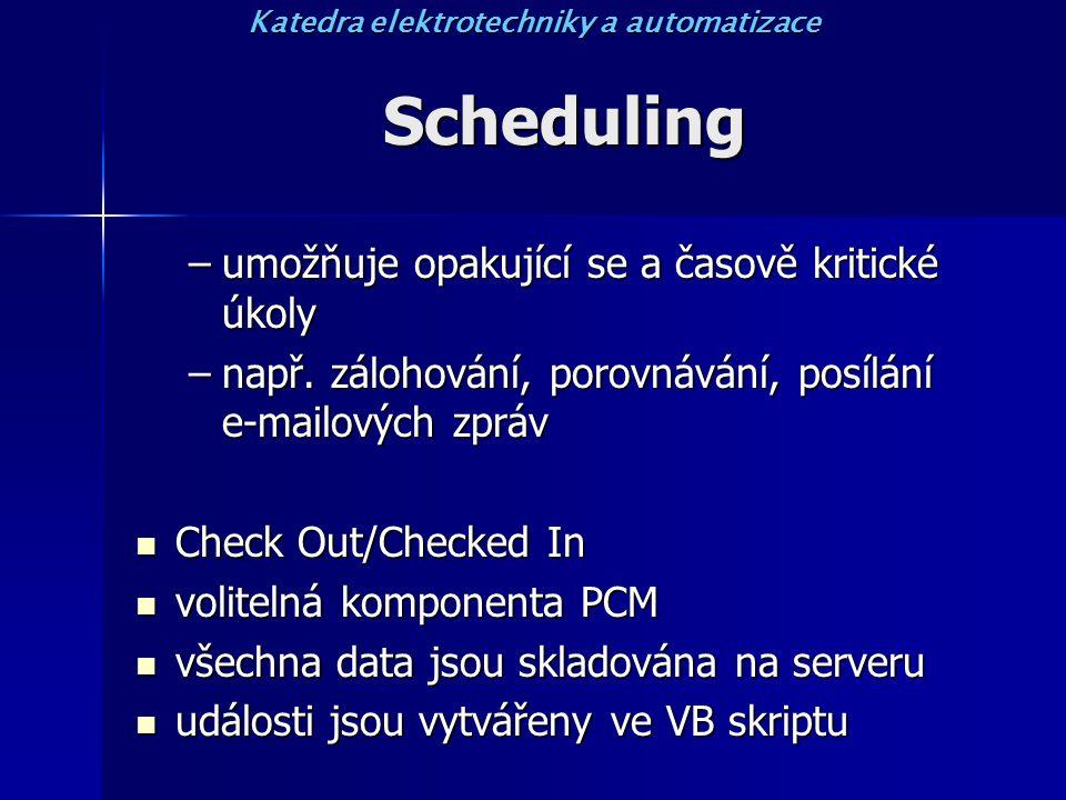 Scheduling –umožňuje opakující se a časově kritické úkoly –např. zálohování, porovnávání, posílání e-mailových zpráv Check Out/Checked In Check Out/Ch