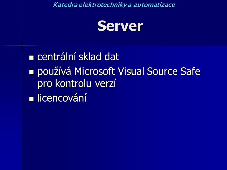 Server centrální sklad dat centrální sklad dat používá Microsoft Visual Source Safe pro kontrolu verzí používá Microsoft Visual Source Safe pro kontrolu verzí licencování licencování Katedra elektrotechniky a automatizace