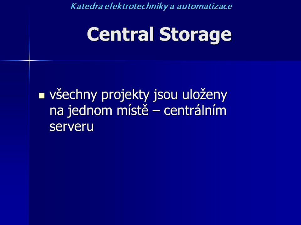 Central Storage všechny projekty jsou uloženy na jednom místě – centrálním serveru všechny projekty jsou uloženy na jednom místě – centrálním serveru Katedra elektrotechniky a automatizace
