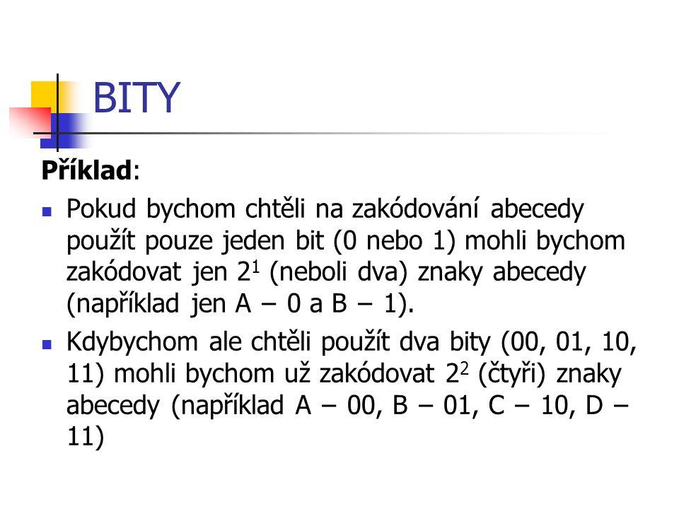 BITY Příklad: Pokud bychom chtěli na zakódování abecedy použít pouze jeden bit (0 nebo 1) mohli bychom zakódovat jen 2 1 (neboli dva) znaky abecedy (n