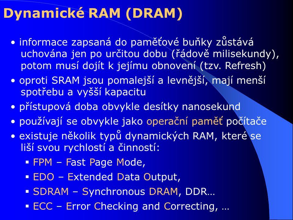 Dynamické RAM (DRAM) informace zapsaná do paměťové buňky zůstává uchována jen po určitou dobu (řádově milisekundy), potom musí dojít k jejímu obnovení (tzv.