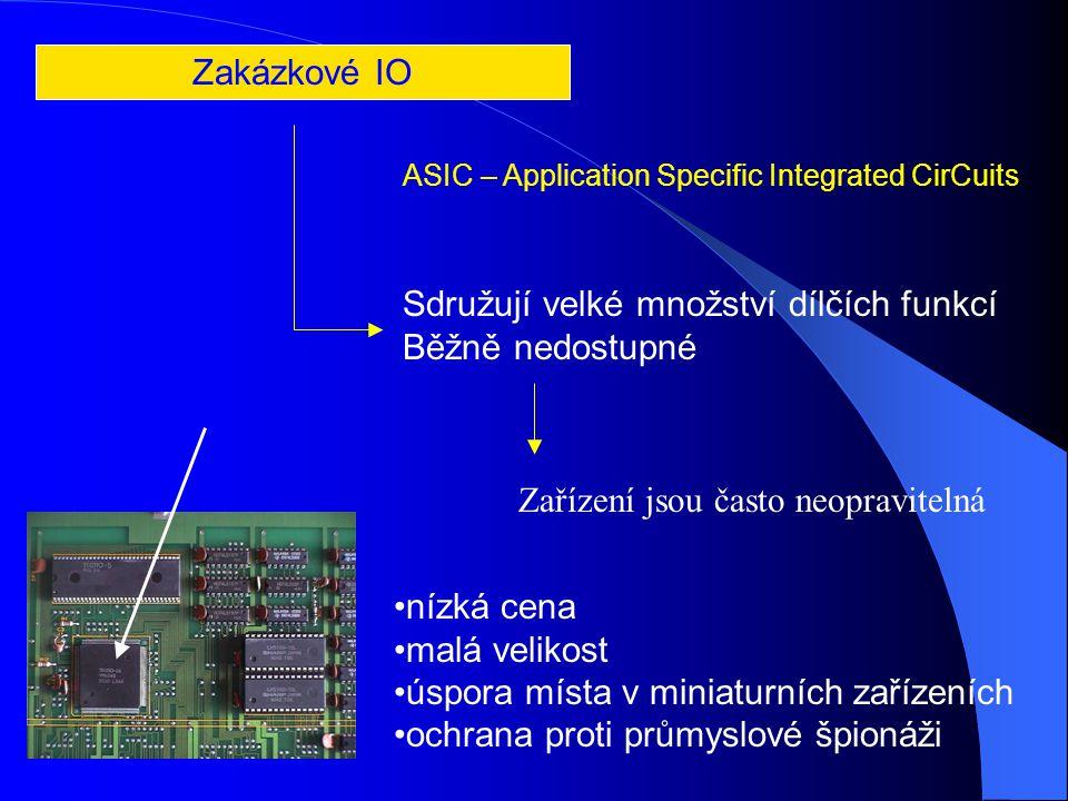 Sdružují velké množství dílčích funkcí Běžně nedostupné nízká cena malá velikost úspora místa v miniaturních zařízeních ochrana proti průmyslové špionáži Zařízení jsou často neopravitelná Zakázkové IO ASIC – Application Specific Integrated CirCuits