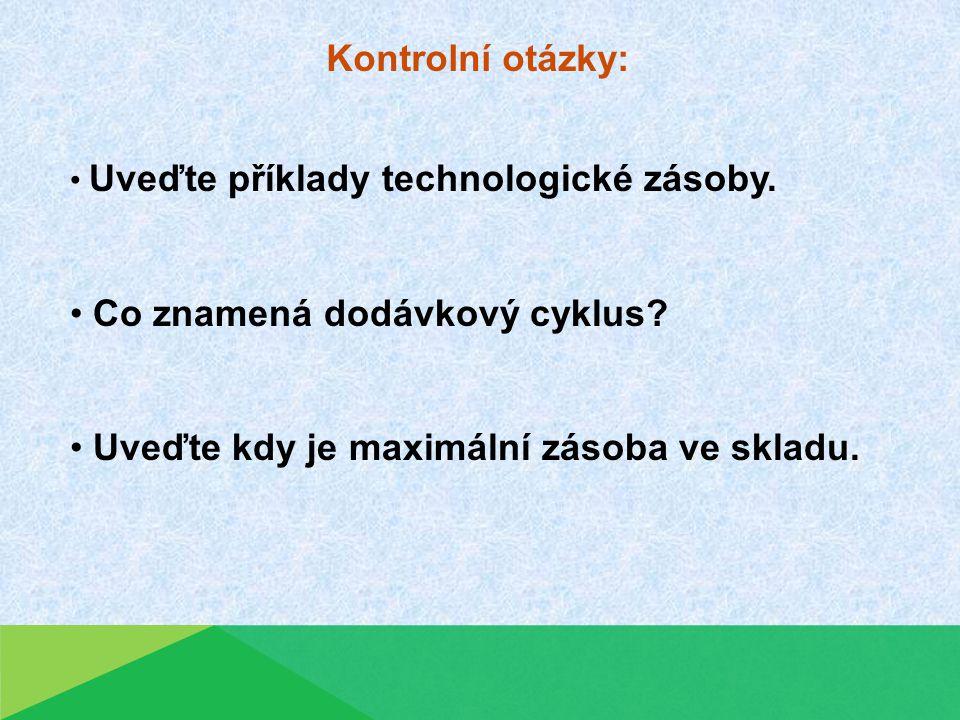 Kontrolní otázky: Uveďte příklady technologické zásoby.