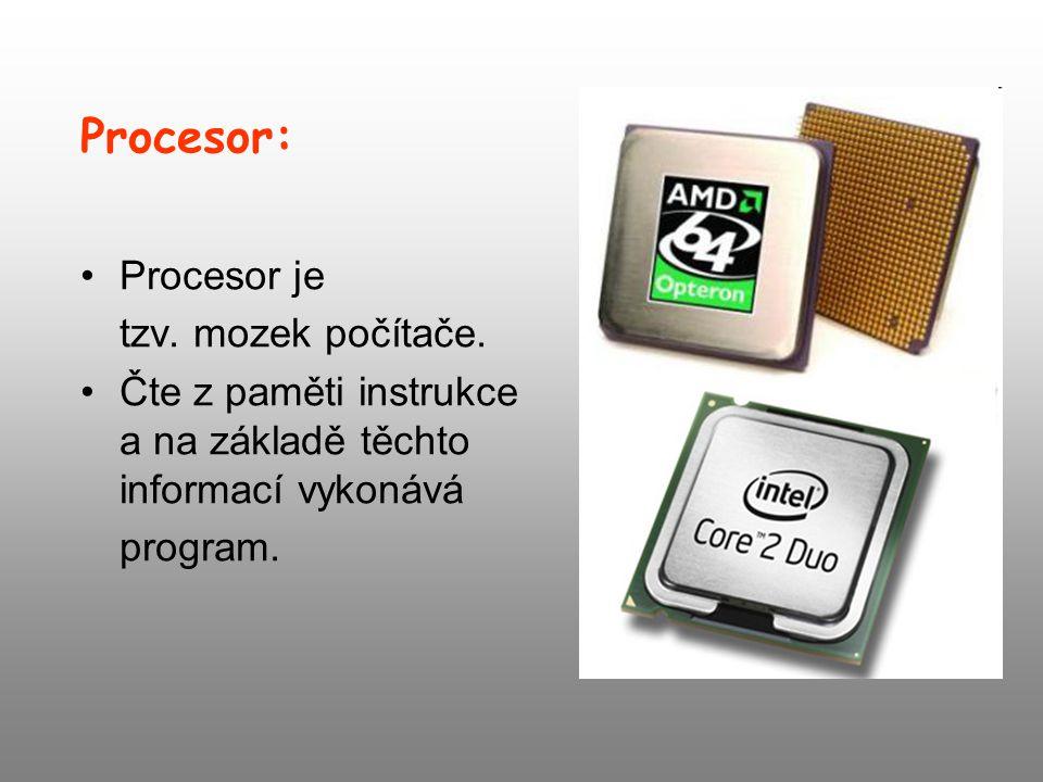 Procesor: Procesor je tzv. mozek počítače. Čte z paměti instrukce a na základě těchto informací vykonává program.