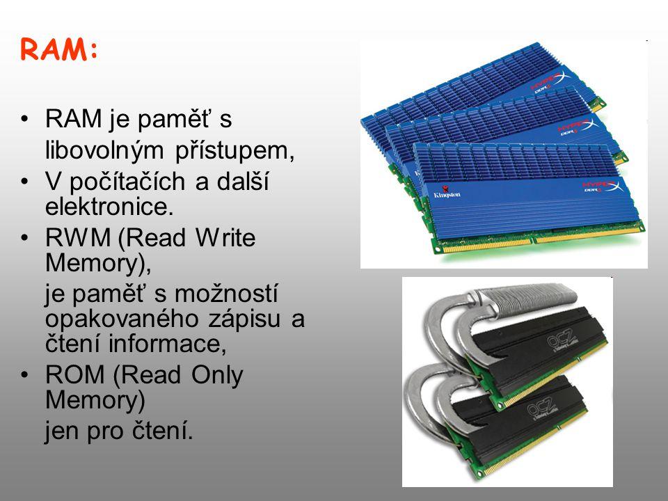 RAM: RAM je paměť s libovolným přístupem, V počítačích a další elektronice. RWM (Read Write Memory), je paměť s možností opakovaného zápisu a čtení in