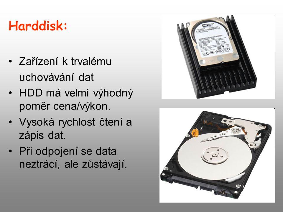Harddisk: Zařízení k trvalému uchovávání dat HDD má velmi výhodný poměr cena/výkon. Vysoká rychlost čtení a zápis dat. Při odpojení se data neztrácí,