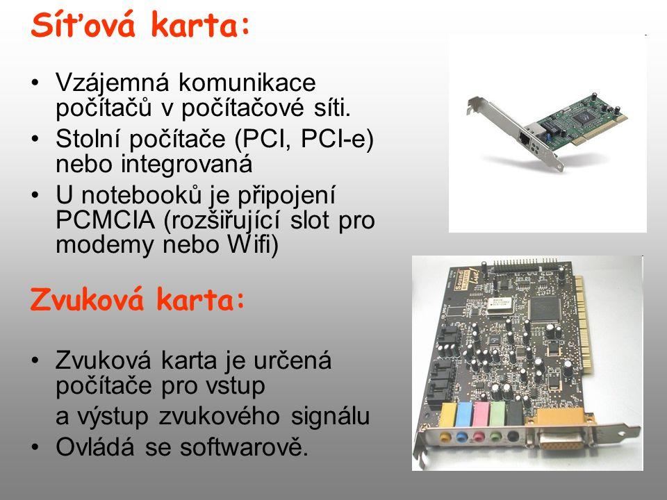 Síťová karta: Vzájemná komunikace počítačů v počítačové síti. Stolní počítače (PCI, PCI-e) nebo integrovaná U notebooků je připojení PCMCIA (rozšiřují