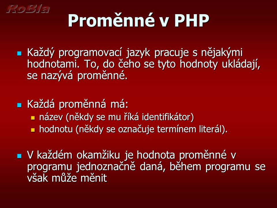 Proměnné v PHP Každý programovací jazyk pracuje s nějakými hodnotami.