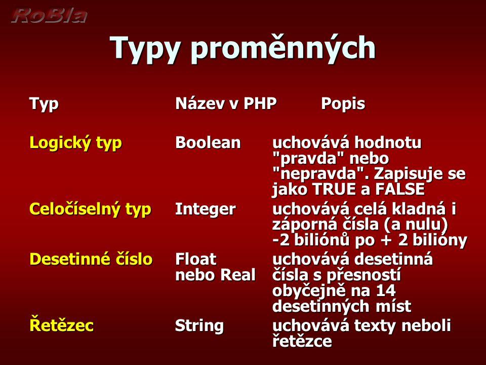 Typy proměnných Typ Název v PHP Popis Logický typ Boolean uchovává hodnotu pravda nebo nepravda .