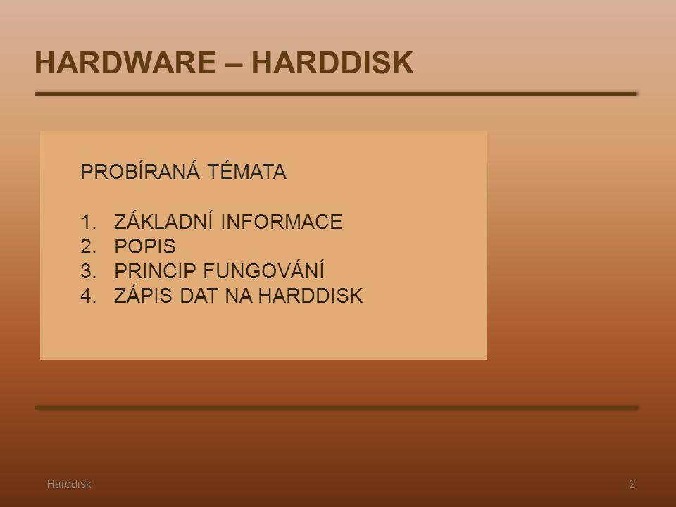 PROBÍRANÁ TÉMATA 1.ZÁKLADNÍ INFORMACE 2.POPIS 3.PRINCIP FUNGOVÁNÍ 4.ZÁPIS DAT NA HARDDISK Harddisk2 HARDWARE – HARDDISK