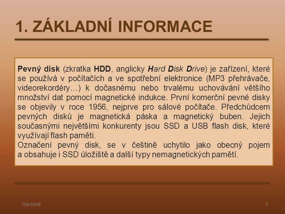 1. ZÁKLADNÍ INFORMACE Harddisk3 Pevný disk (zkratka HDD, anglicky Hard Disk Drive) je zařízení, které se používá v počítačích a ve spotřební elektroni