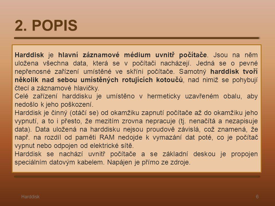 2. POPIS Harddisk6 Harddisk je hlavní záznamové médium uvnitř počítače.