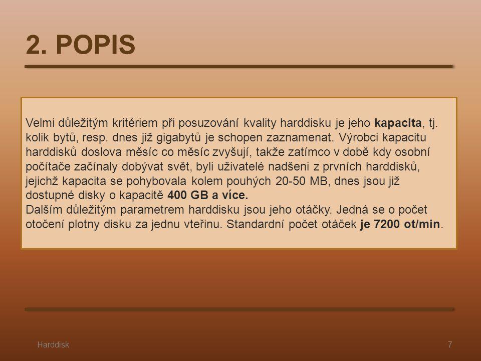 2. POPIS Harddisk7 Velmi důležitým kritériem při posuzování kvality harddisku je jeho kapacita, tj. kolik bytů, resp. dnes již gigabytů je schopen zaz