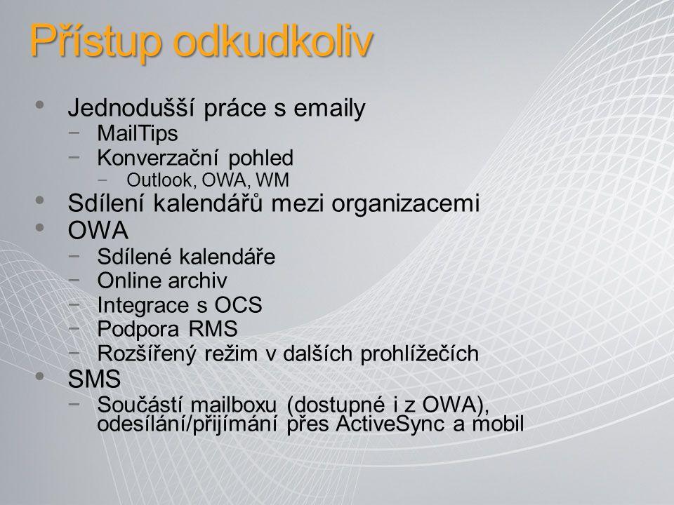 Přístup odkudkoliv Jednodušší práce s emaily −MailTips −Konverzační pohled −Outlook, OWA, WM Sdílení kalendářů mezi organizacemi OWA −Sdílené kalendář