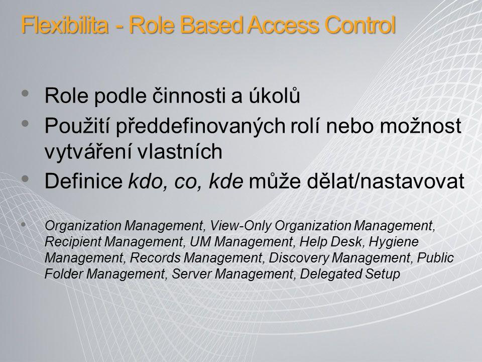 Flexibilita - Role Based Access Control Role podle činnosti a úkolů Použití předdefinovaných rolí nebo možnost vytváření vlastních Definice kdo, co, k