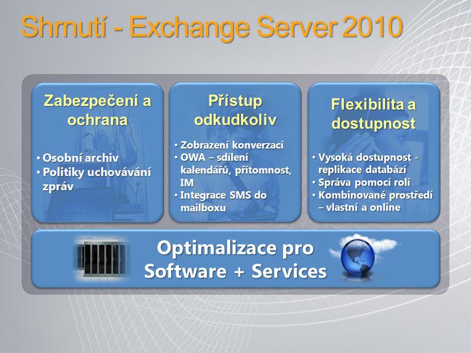 Další informace Microsoft - Exchange Server 2010 http://www.microsoft.com/cze/exchange/2010/ http://www.microsoft.com/cze/exchange/2010/ Microsoft Technet - Exchange Server 2010 http://technet.microsoft.com/en-us/exchange/2010/default.aspx http://technet.microsoft.com/en-us/exchange/2010/default.aspx Microsoft Download - Exchange Server 2010 http://www.microsoft.com/exchange/2010/en/us/try-it.aspx http://www.microsoft.com/exchange/2010/en/us/try-it.aspx