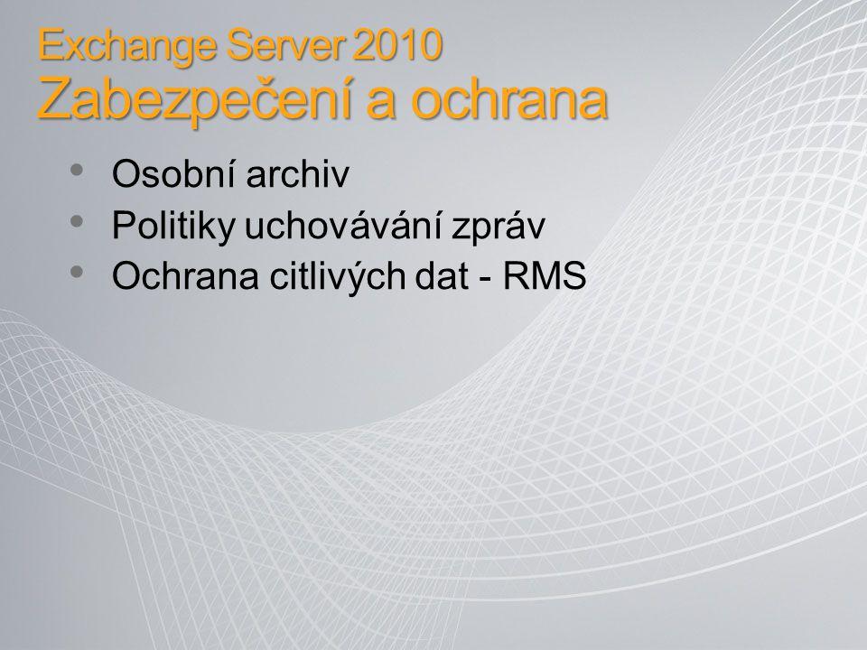 Zabezpečení a ochrana - Osobní archiv Samostatný mailbox pro archiv na serveru Dostupný online nebo přes OWA Vlastní kvóta na mailbox a na archiv Přesun.pst do archivu přetažením Využití politik uchování pro automatickou archivaci Vyřešené zálohování