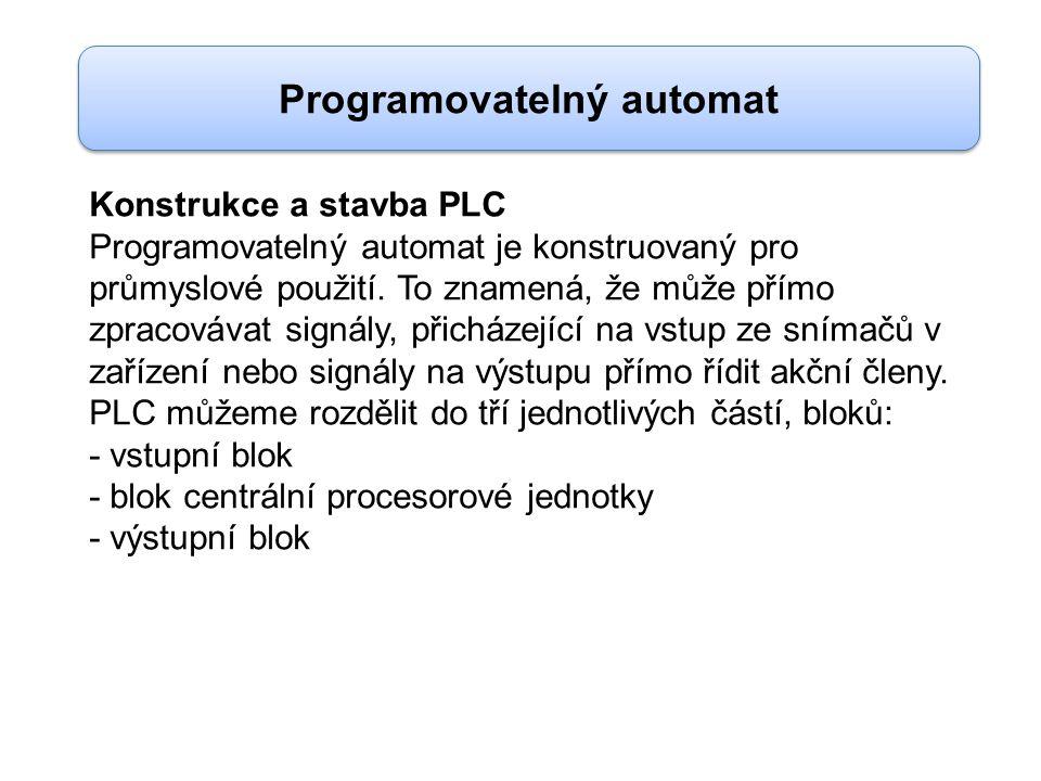 Konstrukce a stavba PLC Programovatelný automat je konstruovaný pro průmyslové použití. To znamená, že může přímo zpracovávat signály, přicházející na