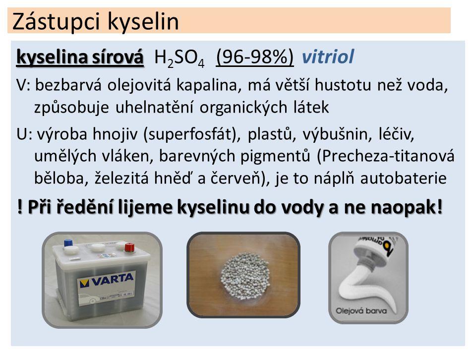 Zástupci kyselin kyselina sírová kyselina sírová H 2 SO 4 (96-98%)vitriol V: bezbarvá olejovitá kapalina, má větší hustotu než voda, způsobuje uhelnat