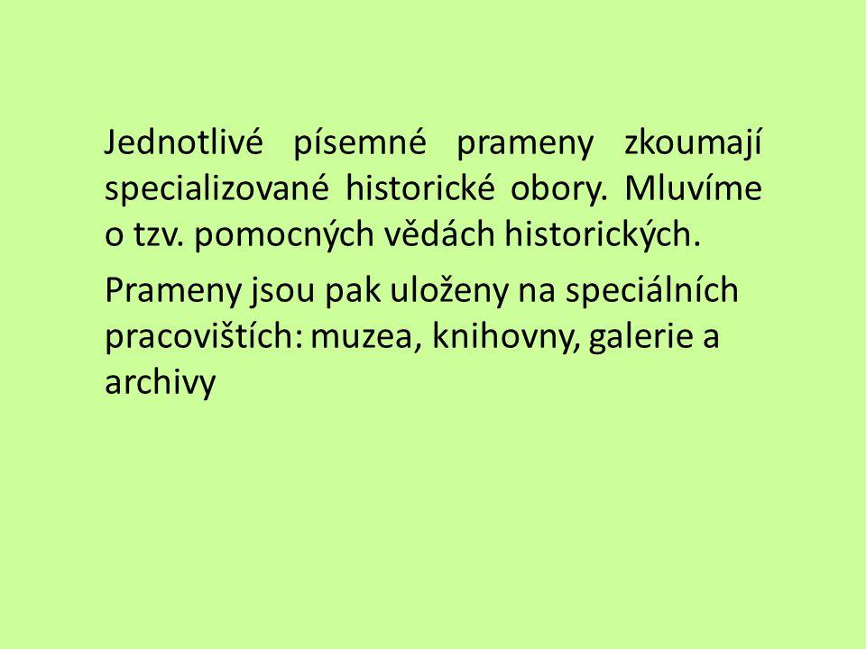 Jednotlivé písemné prameny zkoumají specializované historické obory. Mluvíme o tzv. pomocných vědách historických. Prameny jsou pak uloženy na speciál