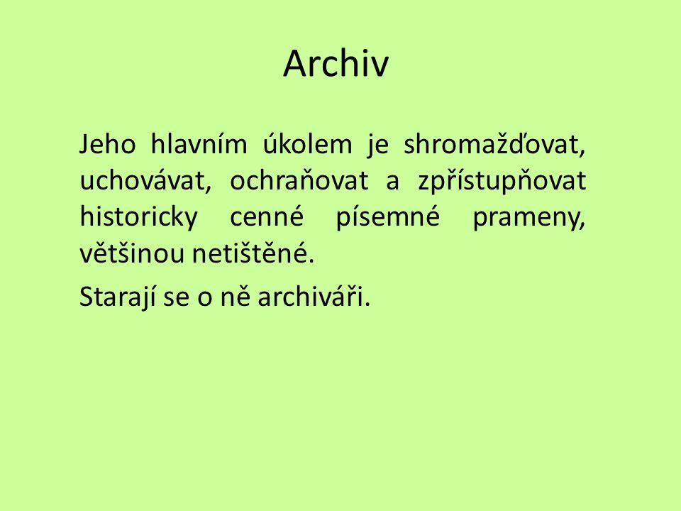 Archiv Jeho hlavním úkolem je shromažďovat, uchovávat, ochraňovat a zpřístupňovat historicky cenné písemné prameny, většinou netištěné. Starají se o n