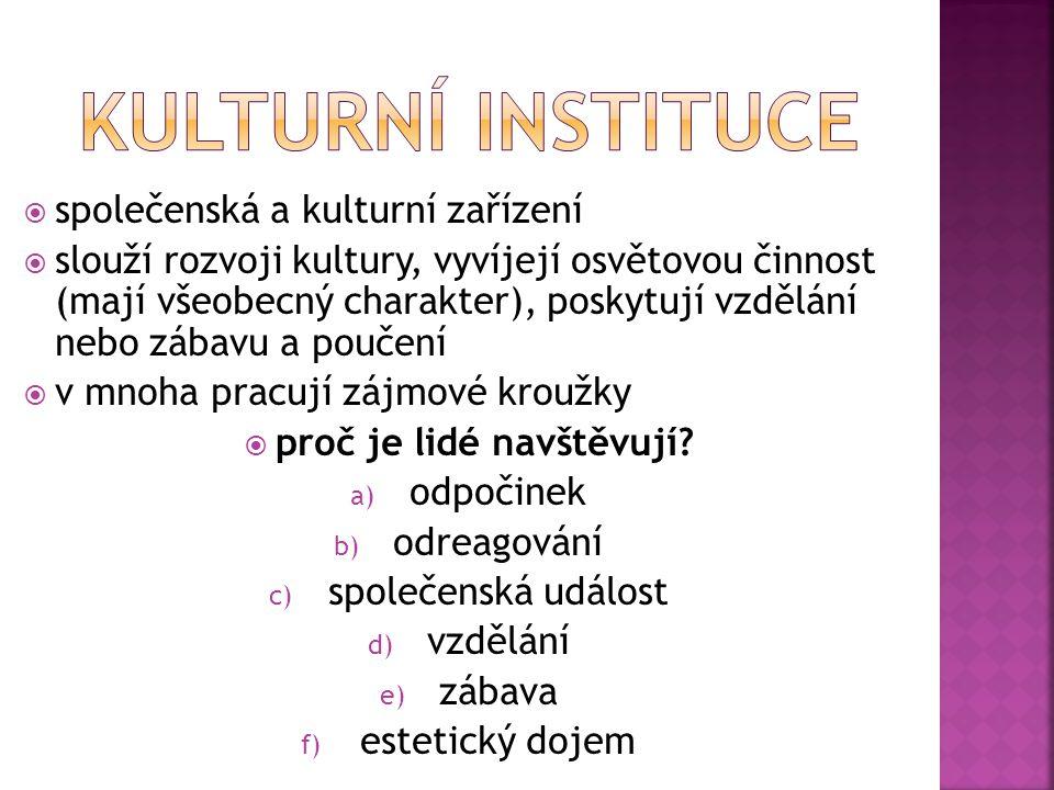  společenská a kulturní zařízení  slouží rozvoji kultury, vyvíjejí osvětovou činnost (mají všeobecný charakter), poskytují vzdělání nebo zábavu a po