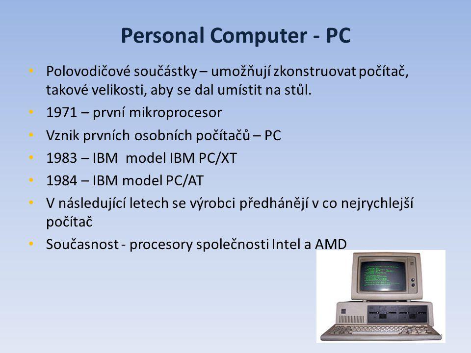 Personal Computer - PC Polovodičové součástky – umožňují zkonstruovat počítač, takové velikosti, aby se dal umístit na stůl.