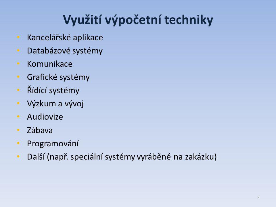 Využití výpočetní techniky Kancelářské aplikace Databázové systémy Komunikace Grafické systémy Řídící systémy Výzkum a vývoj Audiovize Zábava Programování Další (např.
