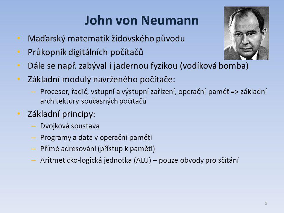 John von Neumann Maďarský matematik židovského původu Průkopník digitálních počítačů Dále se např.