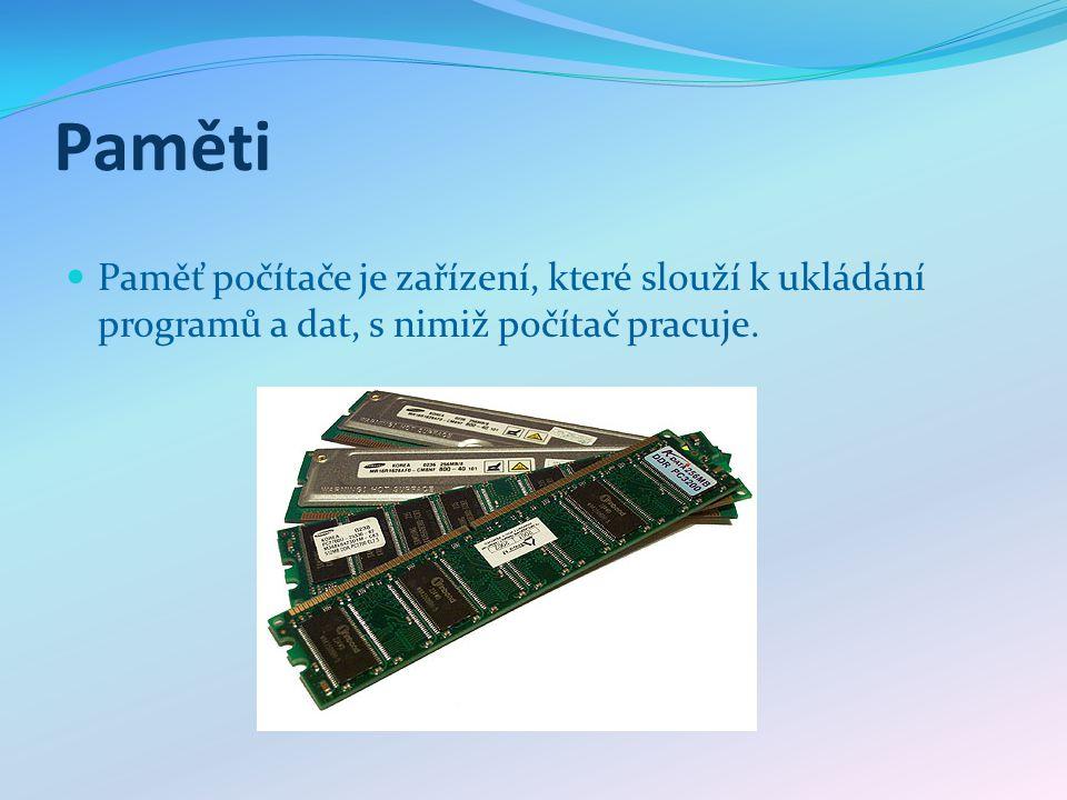 Rozdělení pamětí Dle použití Registry vnitřní (interní, operační) paměti vnější (externí) paměti Dle fyzikálního principu Polovodičové Magnetické optické