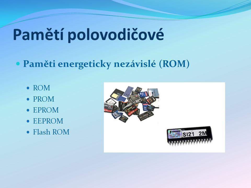 Pamětí polovodičové Paměti energeticky nezávislé (ROM) ROM PROM EPROM EEPROM Flash ROM