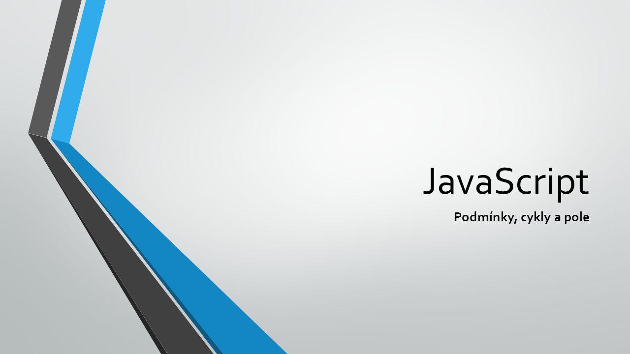 JavaScript Podmínky, cykly a pole