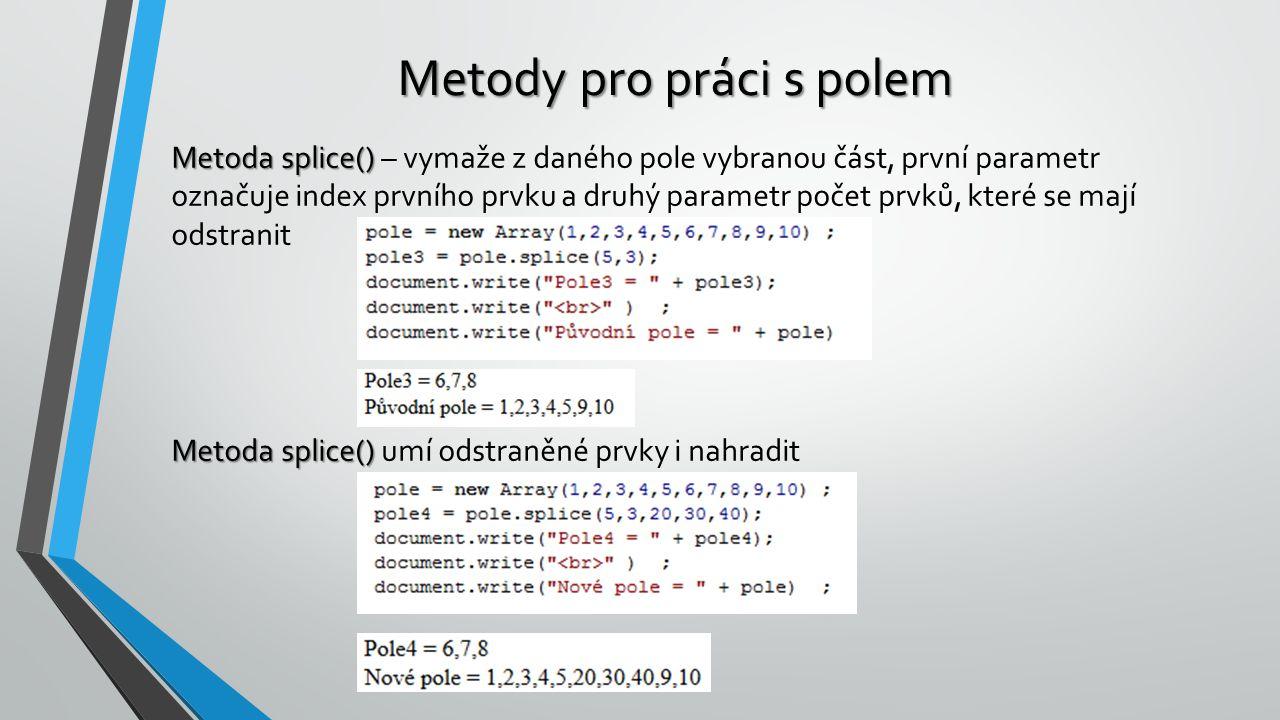 Metody pro práci s polem Metoda splice() Metoda splice() – vymaže z daného pole vybranou část, první parametr označuje index prvního prvku a druhý par