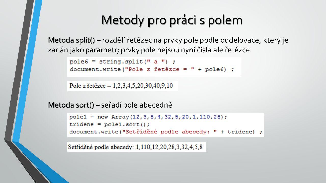 Metody pro práci s polem Metoda split() Metoda split() – rozdělí řetězec na prvky pole podle oddělovače, který je zadán jako parametr; prvky pole nejs