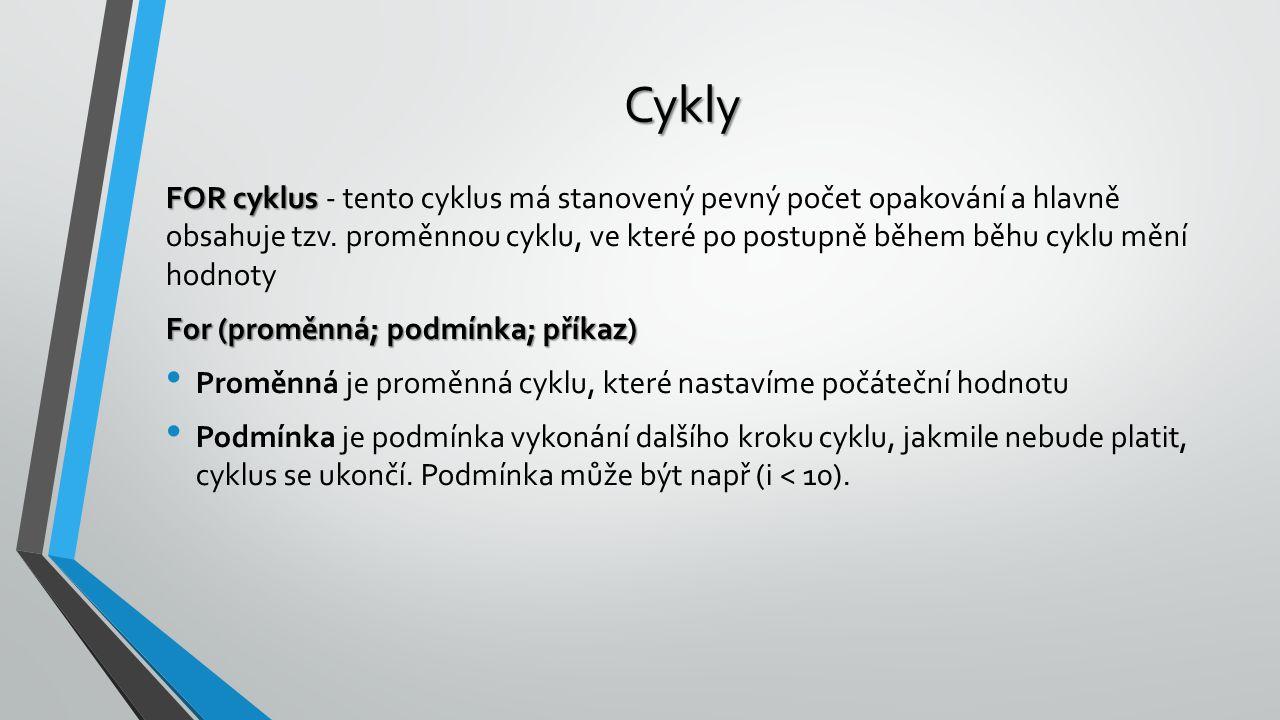 Cykly FOR cyklus FOR cyklus - tento cyklus má stanovený pevný počet opakování a hlavně obsahuje tzv. proměnnou cyklu, ve které po postupně během běhu