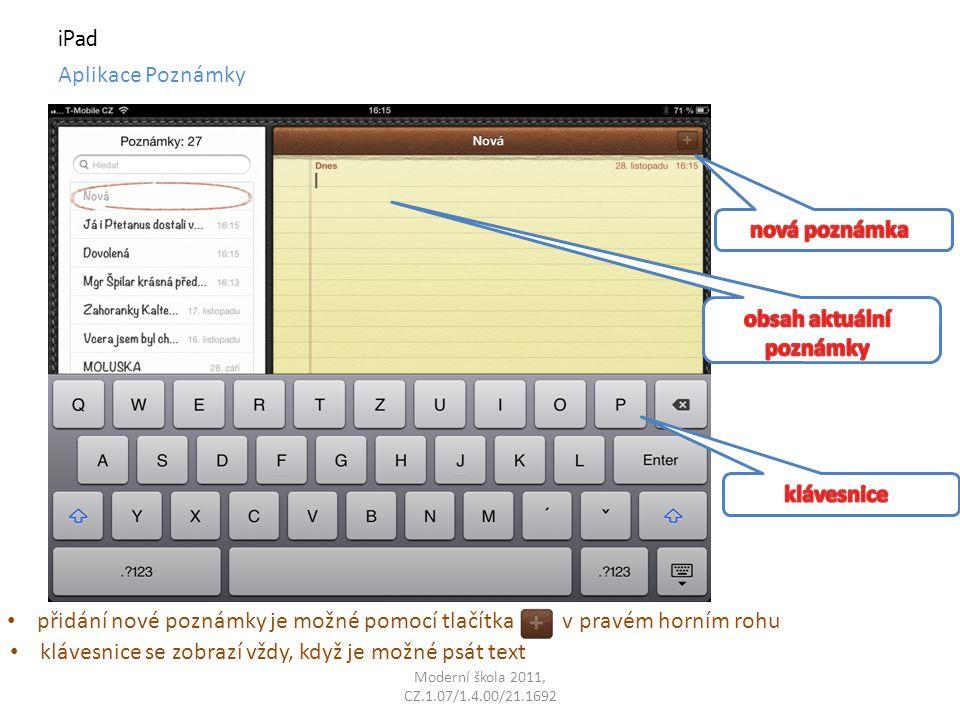 Moderní škola 2011, CZ.1.07/1.4.00/21.1692 iPad Aplikace Poznámky přidání nové poznámky je možné pomocí tlačítka v pravém horním rohu klávesnice se zobrazí vždy, když je možné psát text