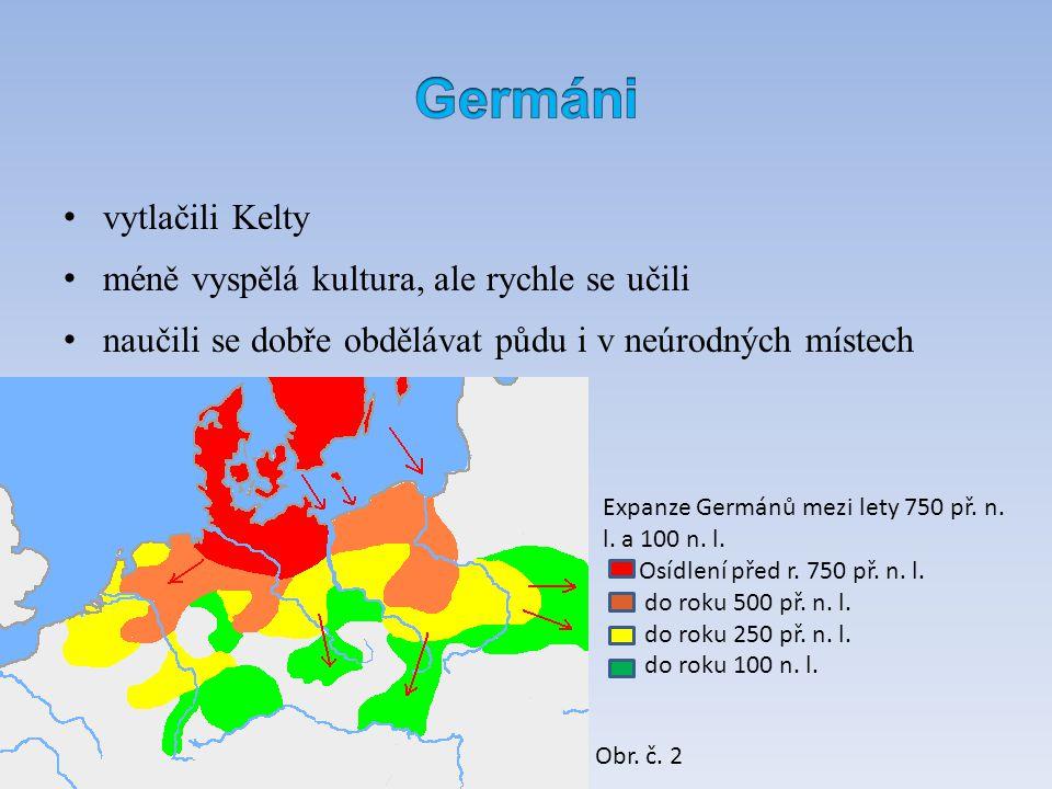 vytlačili Kelty méně vyspělá kultura, ale rychle se učili naučili se dobře obdělávat půdu i v neúrodných místech Expanze Germánů mezi lety 750 př. n.