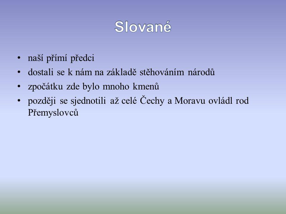 naší přímí předci dostali se k nám na základě stěhováním národů zpočátku zde bylo mnoho kmenů později se sjednotili až celé Čechy a Moravu ovládl rod