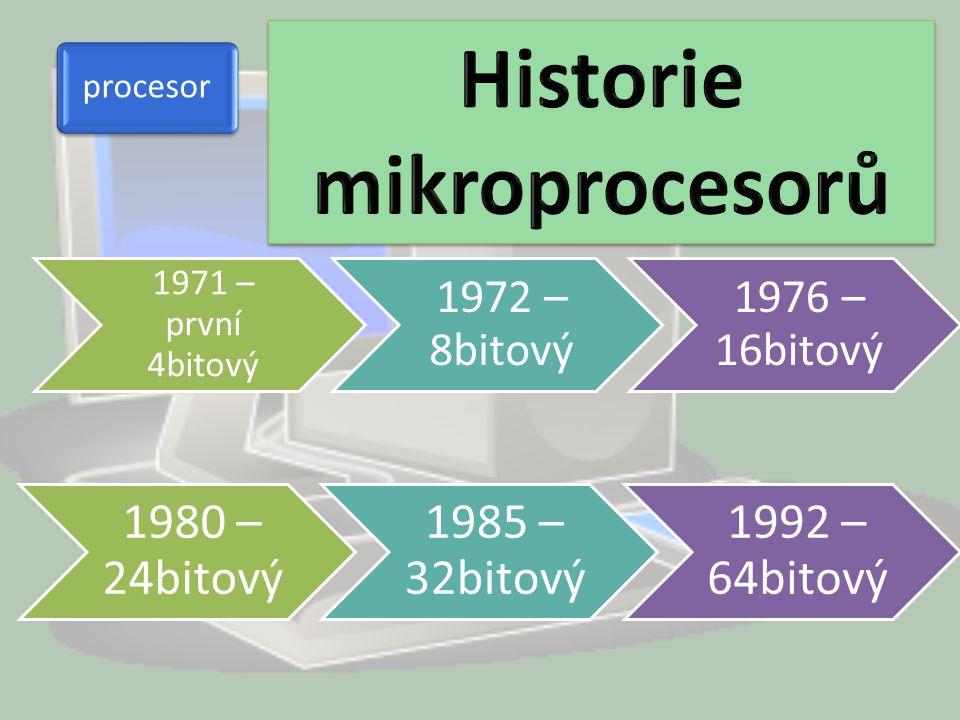 procesor 1971 – první 4bitový 1972 – 8bitový 1976 – 16bitový 1980 – 24bitový 1985 – 32bitový 1992 – 64bitový