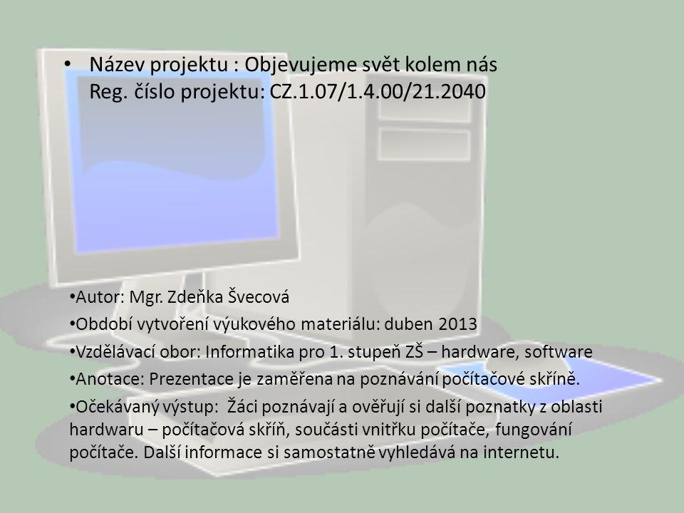 Název projektu : Objevujeme svět kolem nás Reg. číslo projektu: CZ.1.07/1.4.00/21.2040 Autor: Mgr. Zdeňka Švecová Období vytvoření výukového materiálu