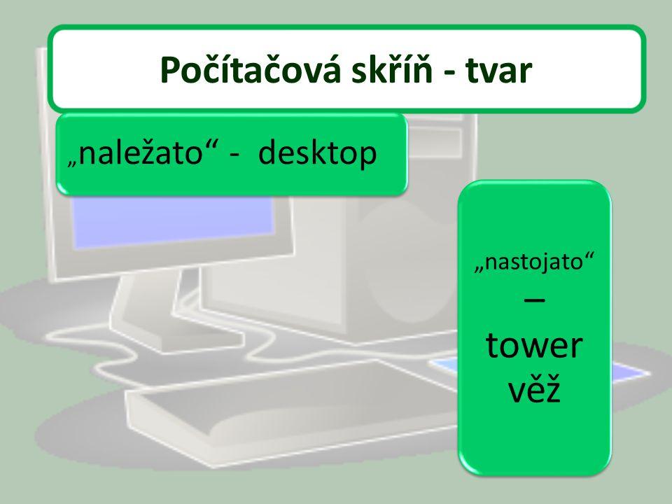 Počítačová skříň - tvar Označ názvy počítačové skříně. desktop tower - věž